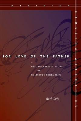 For Love of the Father: A Psychoanalytic Study of Religious Terrorism