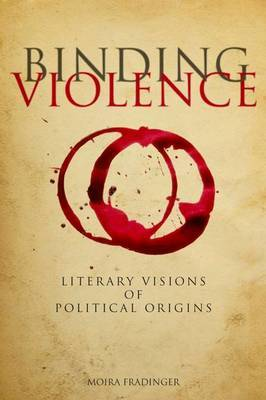Binding Violence: Literary Visions of Political Origins