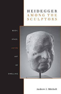 Heidegger Among the Sculptors: Body, Space, and the Art of Dwelling