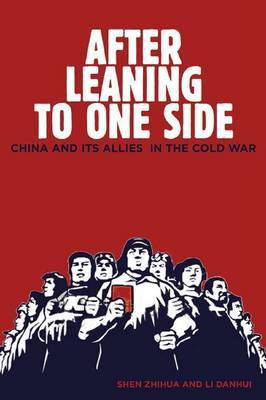 After Leaning to One Side: China and Its Allies in the Cold War