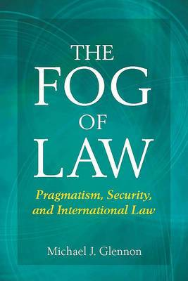 The Fog of Law: Pragmatism, Security, and International Law