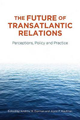 The Future of Transatlantic Relations: Perceptions, Policy and Practice
