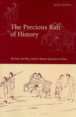 The Precious Raft of History: The Past, the West, and the Woman Question in China
