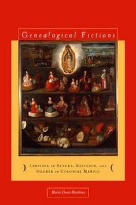 Genealogical Fictions: Limpieza de Sangre, Religion, and Gender in Colonial Mexico