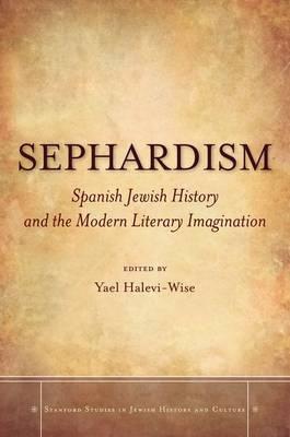 Sephardism: Spanish Jewish History and the Modern Literary Imagination