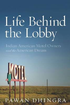 Life Behind the Lobby: Indian American Motel Owners and the American Dream