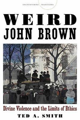 Weird John Brown: Divine Violence and the Limits of Ethics