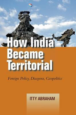 How India Became Territorial: Foreign Policy, Diaspora, Geopolitics