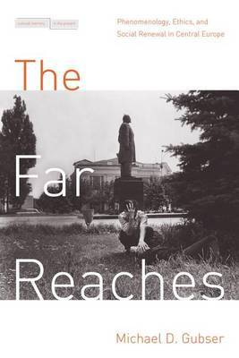 The Far Reaches: Phenomenology, Ethics, and Social Renewal in Central Europe