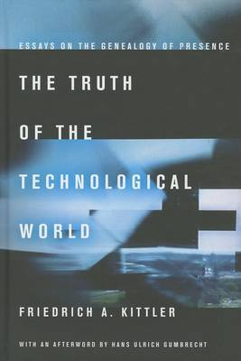 The Truth of the Technological World: Essays on the Genealogy of Presence