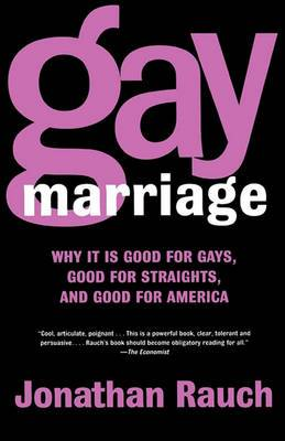Gay Marriage: Why it is Good for Gays, Good for Straights and Good for America
