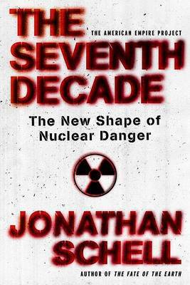Seventh Decade: The New Shape Of Nuclear Danger