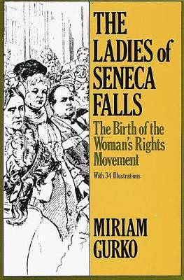 The Ladies of Seneca Falls: The Birth of the Woman's Rights Movement