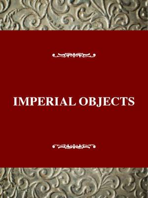 Imperial Objects: Essays on Victorian Women's Emigration and the Unauthorized Imperial Experience
