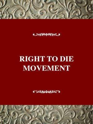 Come Lovely and Soothing Death: The Right to Die Movement in the United States