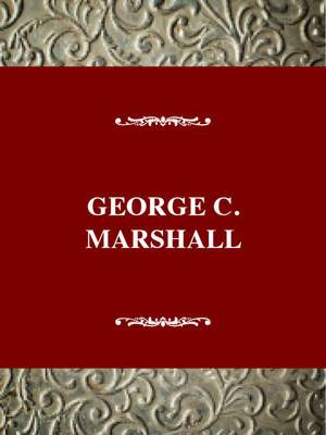 George C. Marshall: Soldier-Statesman of the American Century