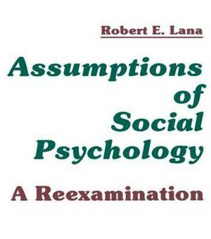 Assumptions of Social Psychology: A Re-Examination