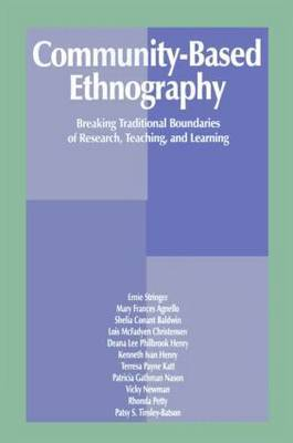 Community-Based Ethnography: Breaking Traditional Boundaries of Research, Teaching, and Learning