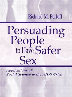 Persuading People to Have Safer Sex: Applications of Social Science to the AIDS Crisis