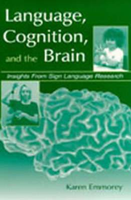 Language, Cognition and the Brain: Insights from Sign Language Research