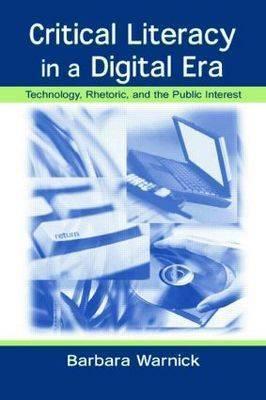 Critical Literacy in a Digital Era: Technology, Rhetoric and the Public Interest