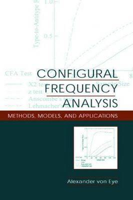 Configural Frequency Analysis: Methods, Models and Applications