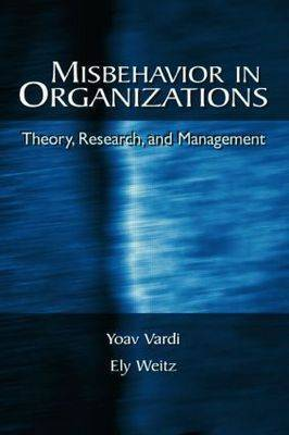 Misbehavior in Organizations: Theory, Research and Management