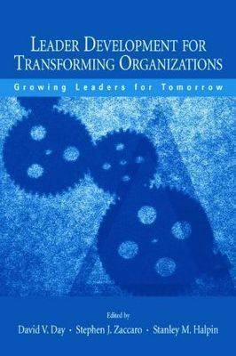 Leader Development for Transforming Organizations: Growing Leaders for Tomorrow