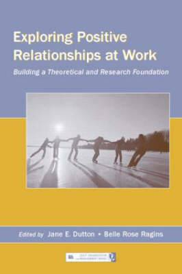 Exploring Positive Relationships at Work: Building a Theoretical and Research Foundation
