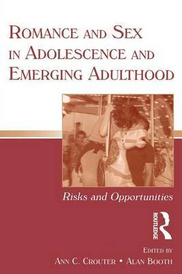 Romance and Sex in Adolescence and Emerging Adulthood: Risks and Opportunities