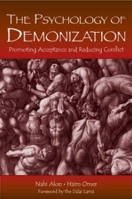 The Psychology of Demonization: Promoting Acceptance and Reducing Conflict