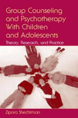 Group Counseling and Psychotherapy with Children and Adolescents: Theory, Research and Practice