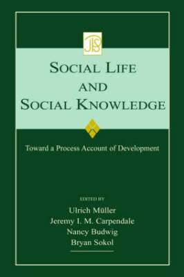 Social Life and Social Knowledge: Toward a Process Account of Development