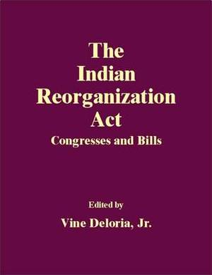 The Indian Reorganization Act: Congresses and Bills
