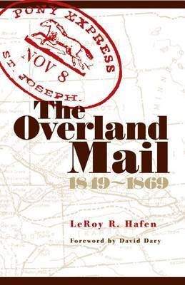 The Overland Mail, 1849-1869: Promoter of Settlement Precursor of Railroads