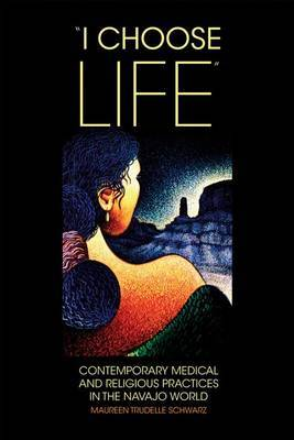 i Choose Life : Contemporary Medical and Religious Practices in the Navajo World