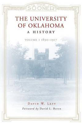 The University of Oklahoma, a History: Volume 1: 1890-1917