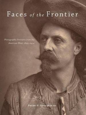 Faces of the Frontier: Photographic Portraits from the American West, 1845-1924