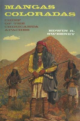 Mangas Coloradas: Chief of the Chiricahua Apaches