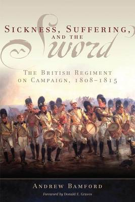Sickness, Suffering, and the Sword: The British Regiment on Campaign, 1805-1815