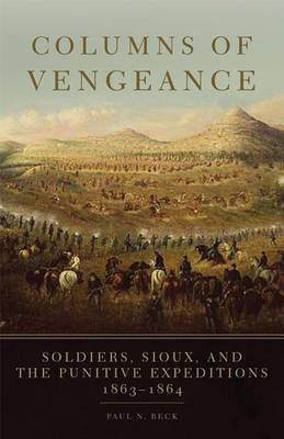Columns of Vengeance: Soldiers, Sioux, and the Punitive Expeditions, 1863-1864