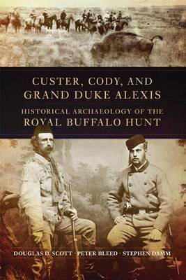 Custer, Cody, and Grand Duke Alexis: Historical Archaeology of the Royal Buffalo Hunt
