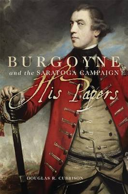 Burgoyne and the Saratoga Campaign: His Papers