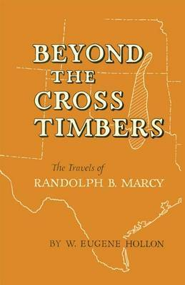 Beyond the Cross Timbers: The Travels of Randolph B. Marcy