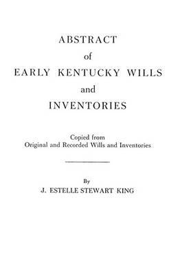 Abstract of Early Kentucky Wills and Inventories. Coopied from Original and Recorded Wills and Inventories