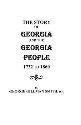 The Story of Georgia and the Georgia People, 1732-1860. Second Edition [1901]