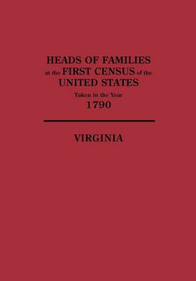 Heads of Families at the First Census of the United States, Taken in the Year 1790: Virginia