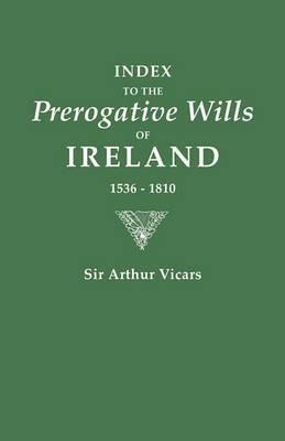 Index to the Prerogative Wills of Ireland 1536-1810