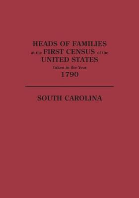 Heads of Families at the First Census of the United States Taken in the Year 1790: South Carolina