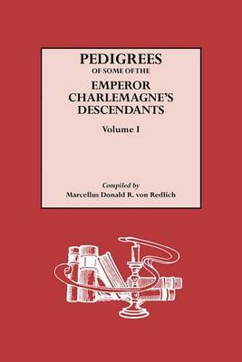 Pedigrees of Some of the Emperor Charlemagne's Descendants. Volume I
